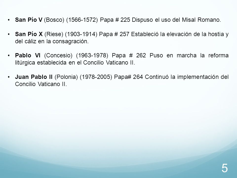San Pío V (Bosco) (1566-1572) Papa # 225 Dispuso el uso del Misal Romano.