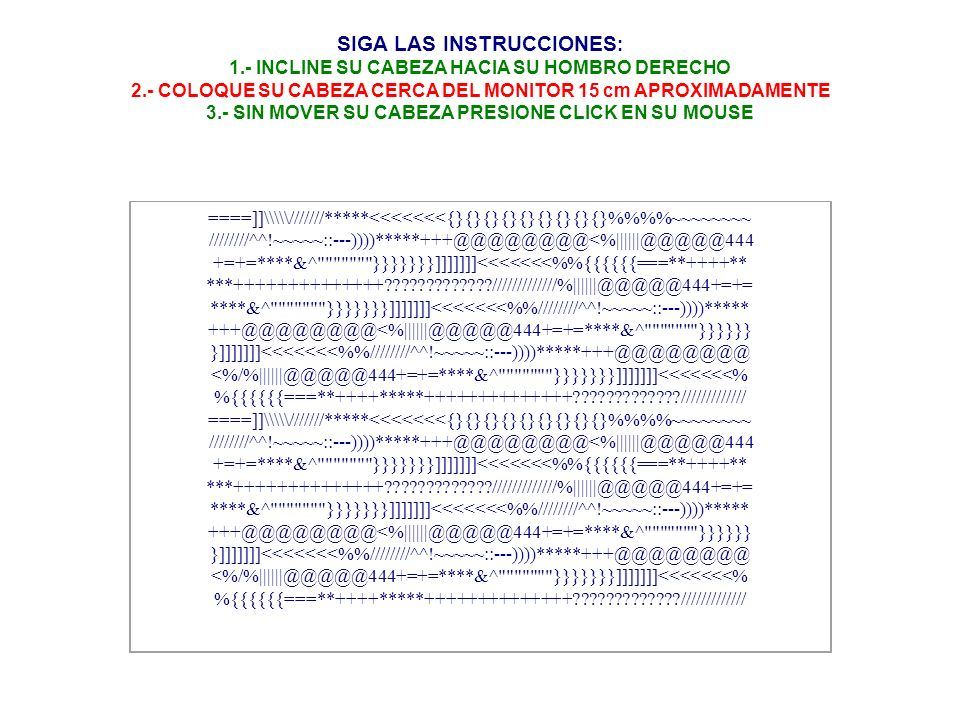 SIGA LAS INSTRUCCIONES: 1.- INCLINE SU CABEZA HACIA SU HOMBRO DERECHO