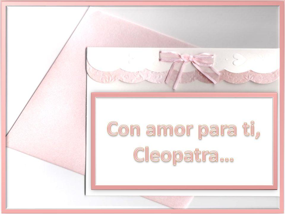Con amor para ti, Cleopatra…
