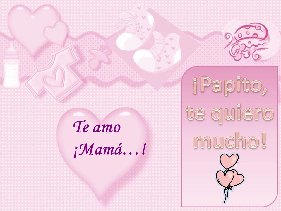 ¡Papito, te quiero mucho!