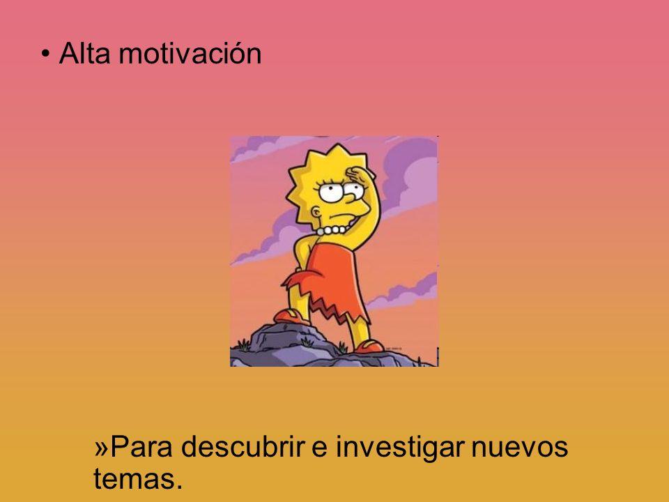 Alta motivación Para descubrir e investigar nuevos temas.