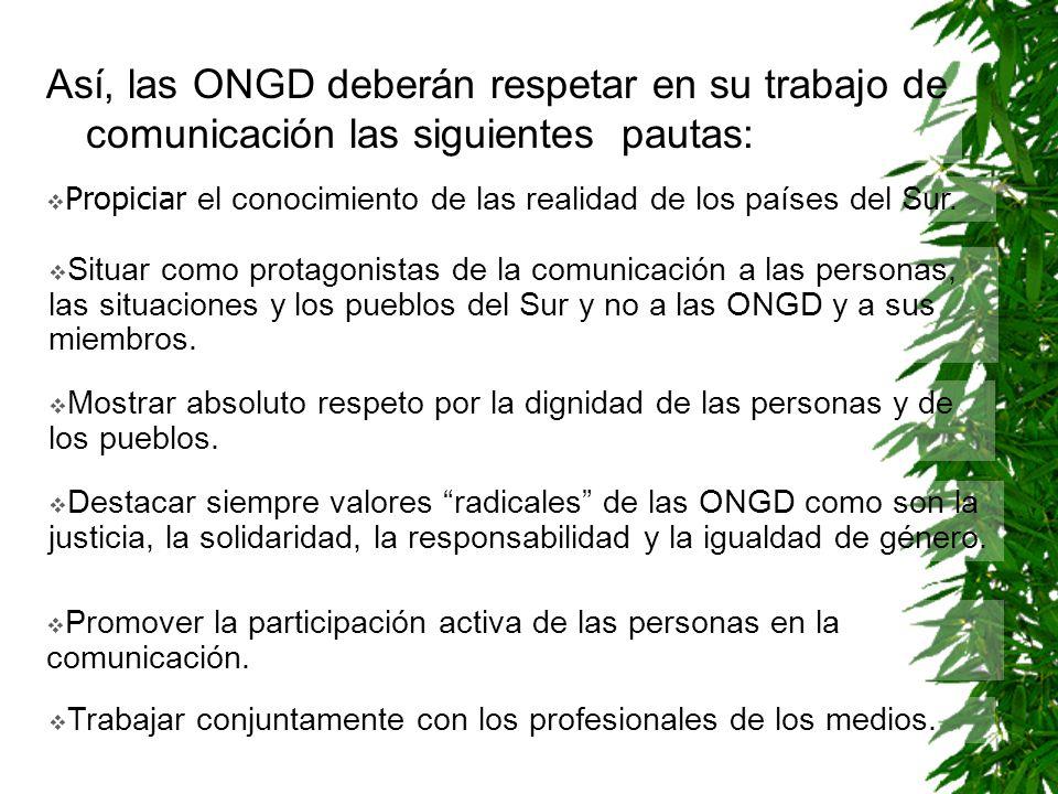 Así, las ONGD deberán respetar en su trabajo de comunicación las siguientes pautas: