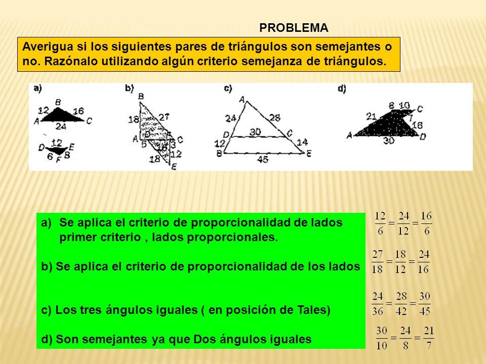 PROBLEMA Averigua si los siguientes pares de triángulos son semejantes o no. Razónalo utilizando algún criterio semejanza de triángulos.