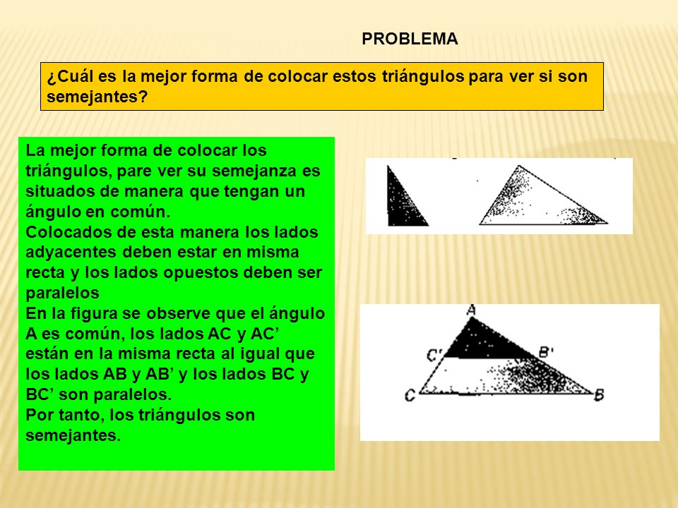 PROBLEMA ¿Cuál es la mejor forma de colocar estos triángulos para ver si son semejantes