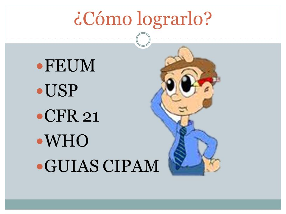 ¿Cómo lograrlo FEUM USP CFR 21 WHO GUIAS CIPAM