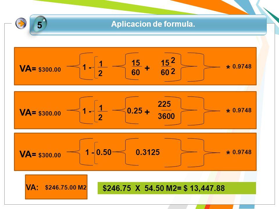 * * * 5 VA= $300.00 + VA= $300.00 + VA= $300.00 Aplicacion de formula.