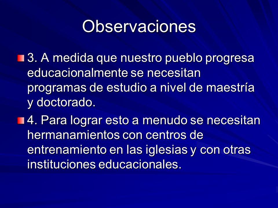 Observaciones 3. A medida que nuestro pueblo progresa educacionalmente se necesitan programas de estudio a nivel de maestría y doctorado.