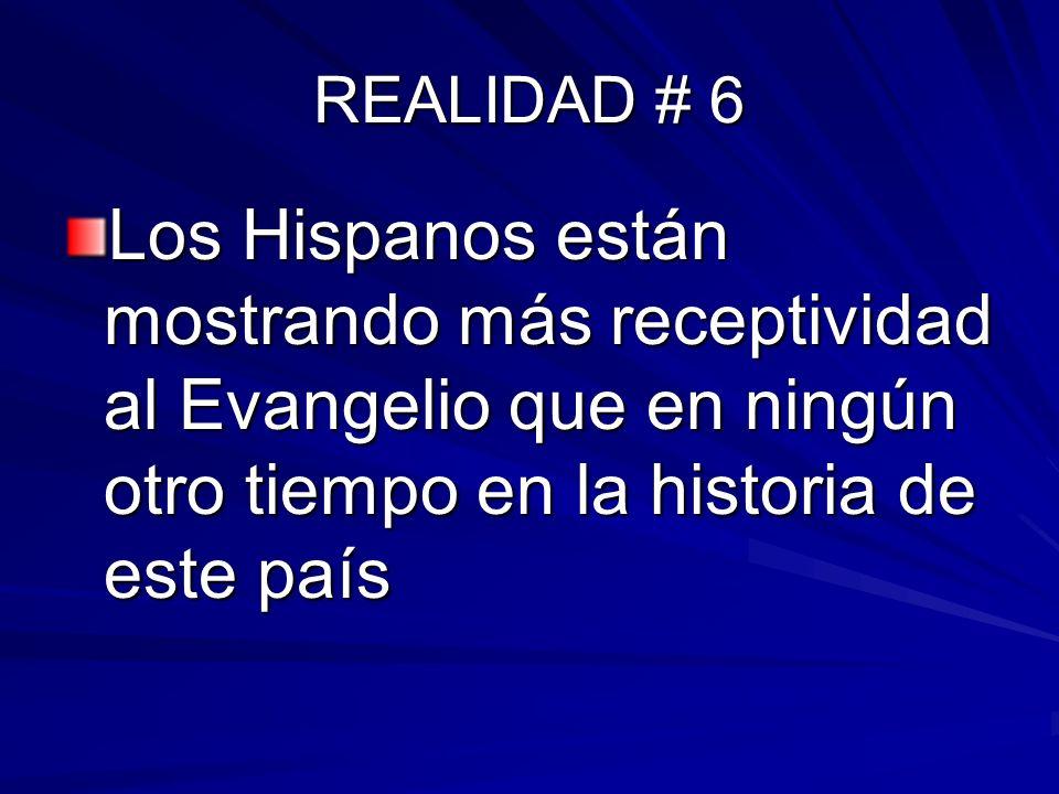 REALIDAD # 6 Los Hispanos están mostrando más receptividad al Evangelio que en ningún otro tiempo en la historia de este país.