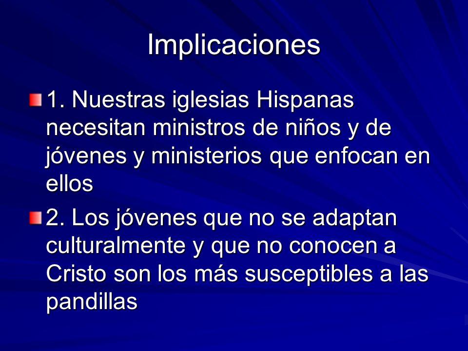 Implicaciones 1. Nuestras iglesias Hispanas necesitan ministros de niños y de jóvenes y ministerios que enfocan en ellos.