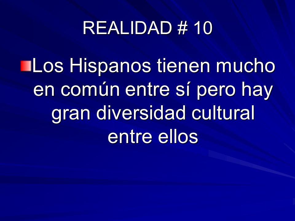 REALIDAD # 10 Los Hispanos tienen mucho en común entre sí pero hay gran diversidad cultural entre ellos.