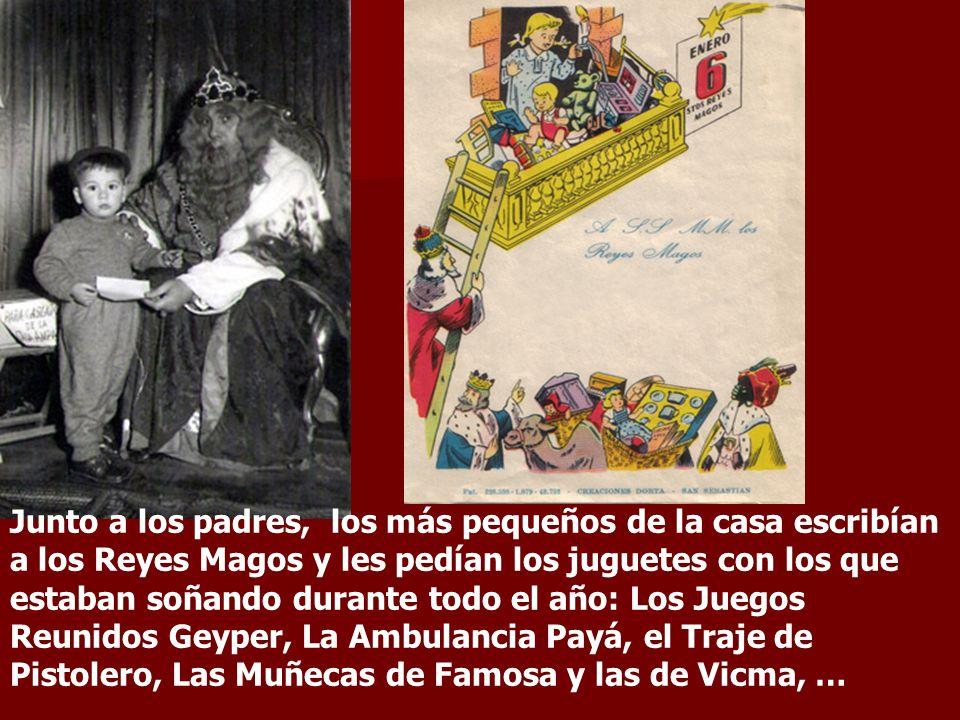 Junto a los padres, los más pequeños de la casa escribían a los Reyes Magos y les pedían los juguetes con los que estaban soñando durante todo el año: Los Juegos Reunidos Geyper, La Ambulancia Payá, el Traje de Pistolero, Las Muñecas de Famosa y las de Vicma, …