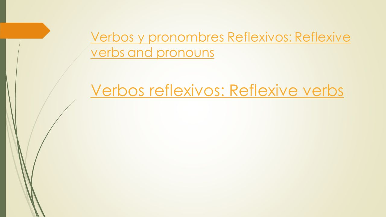 Verbos y pronombres Reflexivos: Reflexive verbs and pronouns