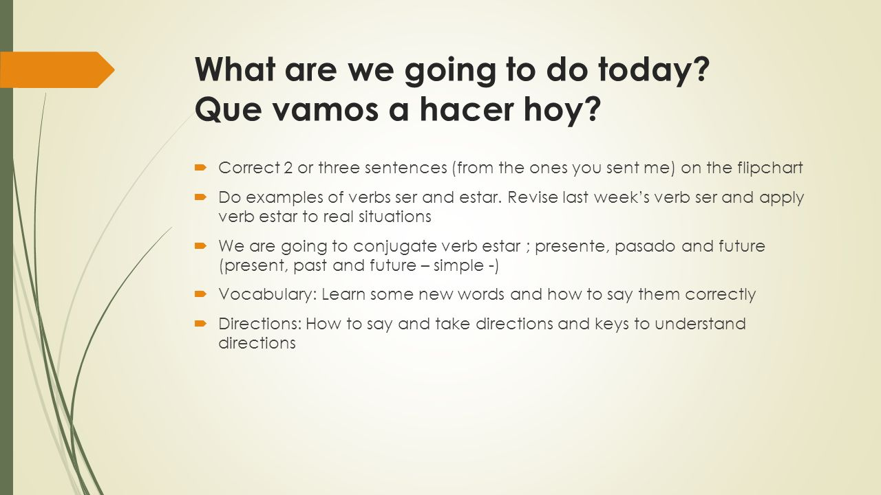What are we going to do today Que vamos a hacer hoy