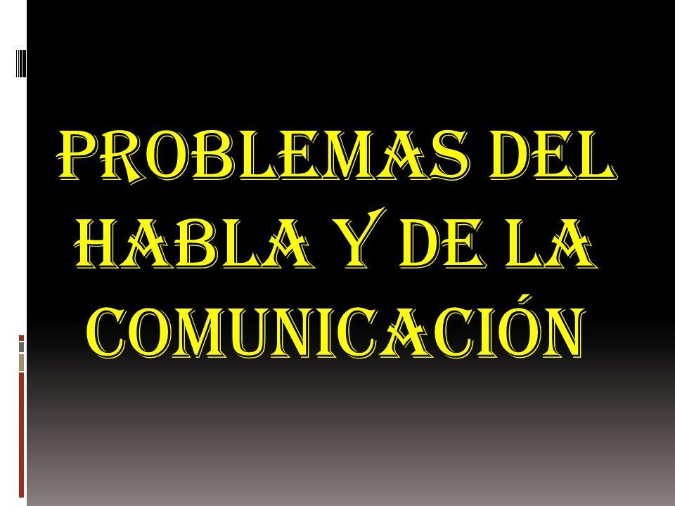 PROBLEMAS DEL HABLA Y DE LA COMUNICACIÓN