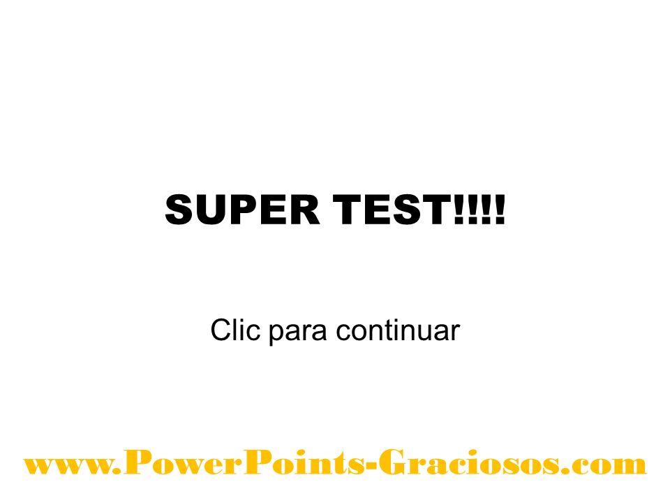 SUPER TEST!!!! Clic para continuar www.PowerPoints-Graciosos.com