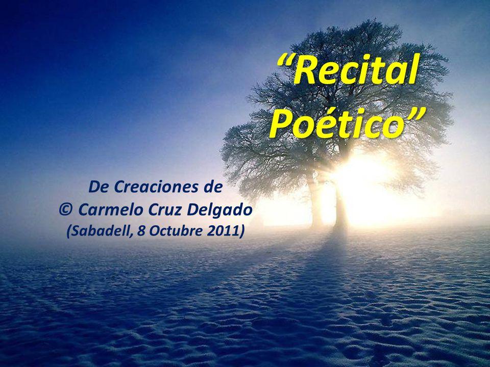 Recital Poético De Creaciones de © Carmelo Cruz Delgado