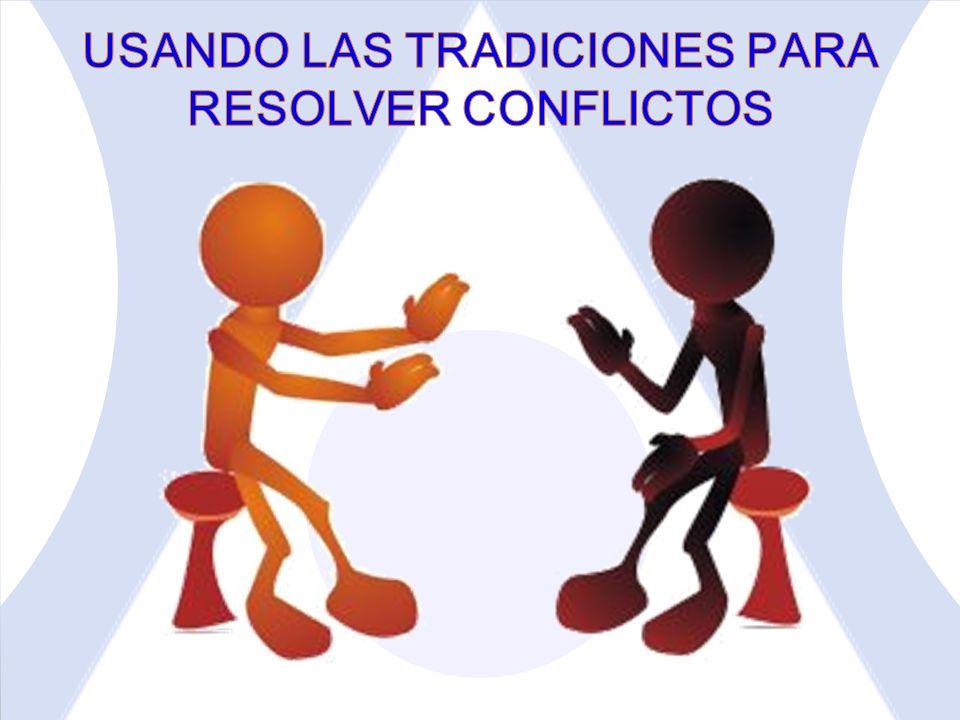 USANDO LAS TRADICIONES PARA RESOLVER CONFLICTOS