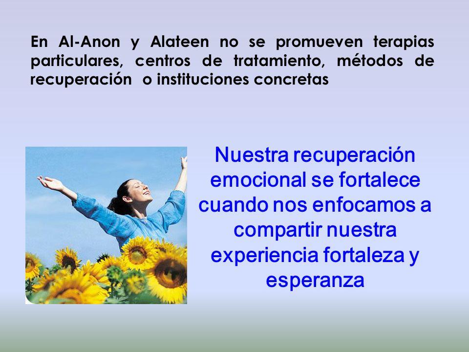 En Al-Anon y Alateen no se promueven terapias particulares, centros de tratamiento, métodos de recuperación o instituciones concretas