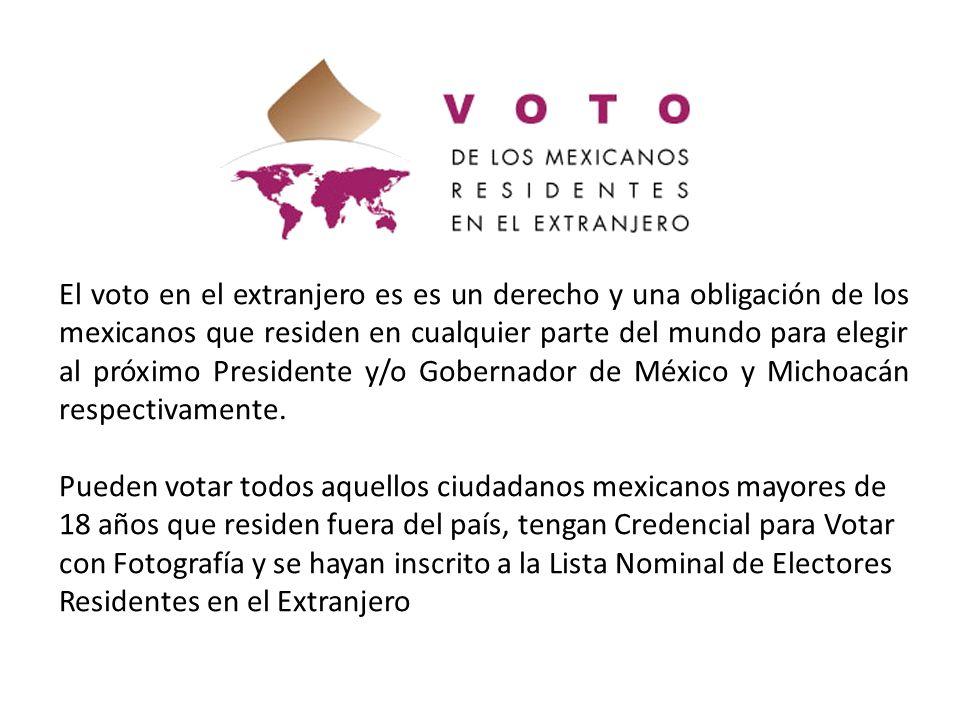 El voto en el extranjero es es un derecho y una obligación de los mexicanos que residen en cualquier parte del mundo para elegir al próximo Presidente y/o Gobernador de México y Michoacán respectivamente.