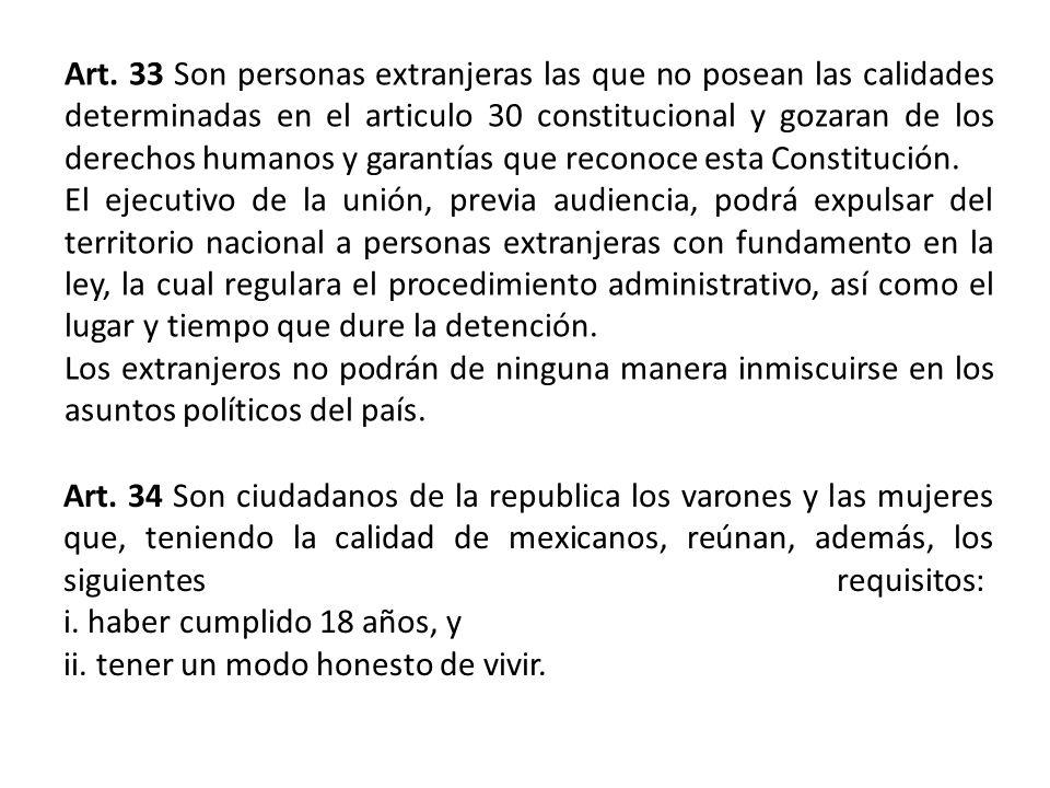 Art. 33 Son personas extranjeras las que no posean las calidades determinadas en el articulo 30 constitucional y gozaran de los derechos humanos y garantías que reconoce esta Constitución.