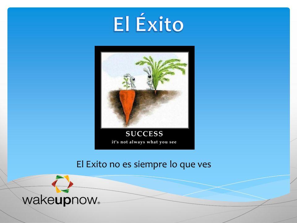 El Éxito El Exito no es siempre lo que ves