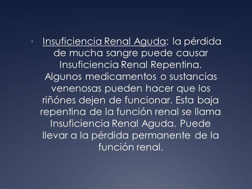 Insuficiencia Renal Aguda: la pérdida de mucha sangre puede causar Insuficiencia Renal Repentina.