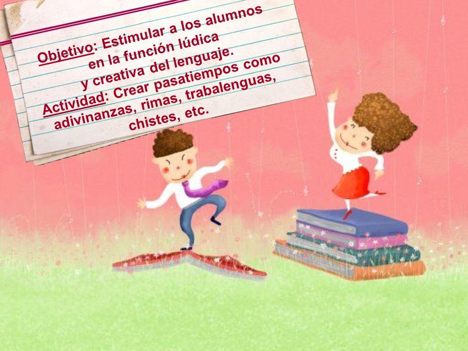 Objetivo: Estimular a los alumnos en la función lúdica