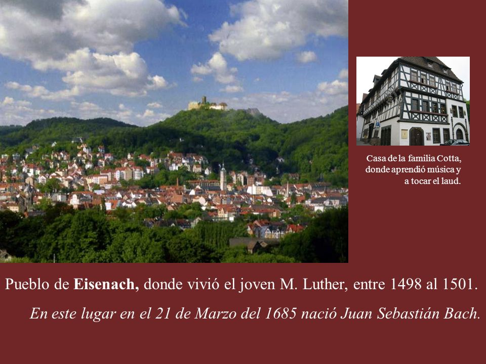 En este lugar en el 21 de Marzo del 1685 nació Juan Sebastián Bach.