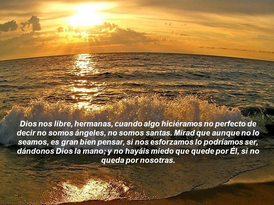 Dios nos libre, hermanas, cuando algo hiciéramos no perfecto de decir no somos ángeles, no somos santas.