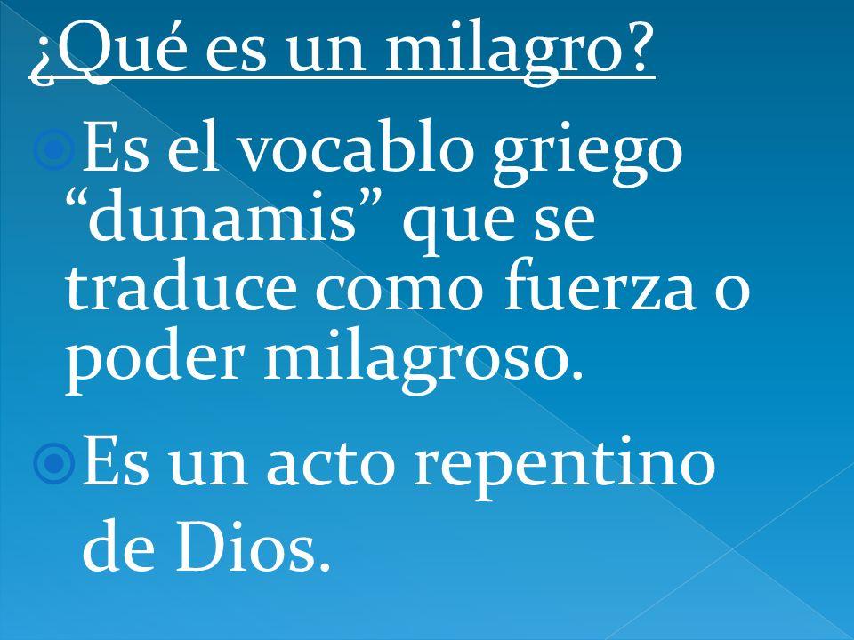 ¿Qué es un milagro Es el vocablo griego dunamis que se traduce como fuerza o poder milagroso. Es un acto repentino.