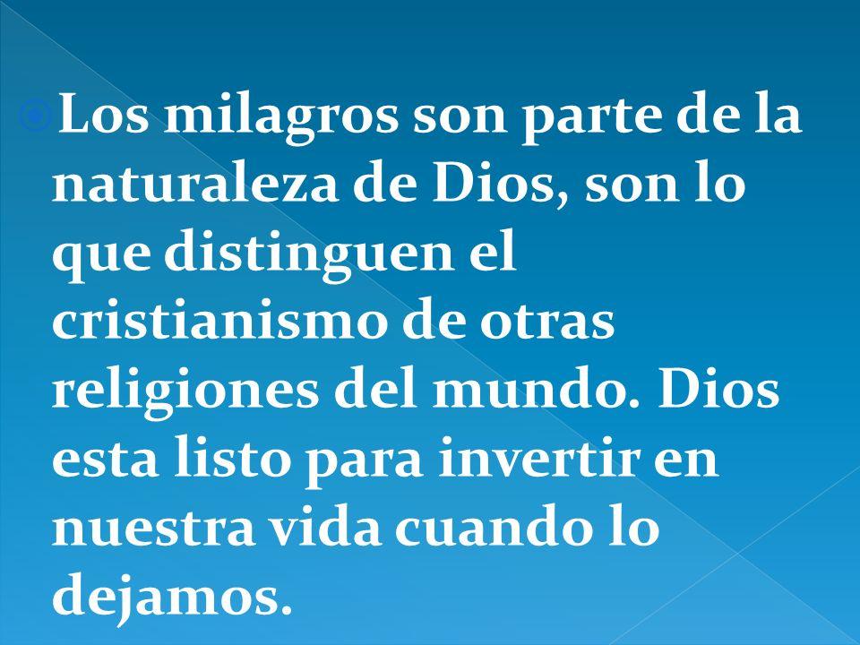 Los milagros son parte de la naturaleza de Dios, son lo que distinguen el cristianismo de otras religiones del mundo.