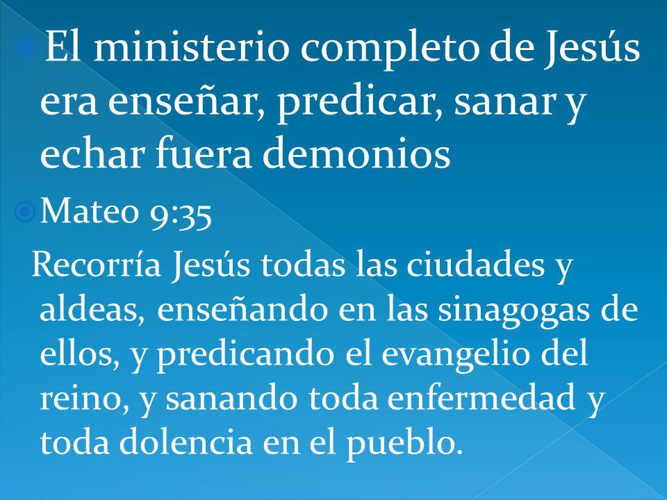 El ministerio completo de Jesús era enseñar, predicar, sanar y echar fuera demonios