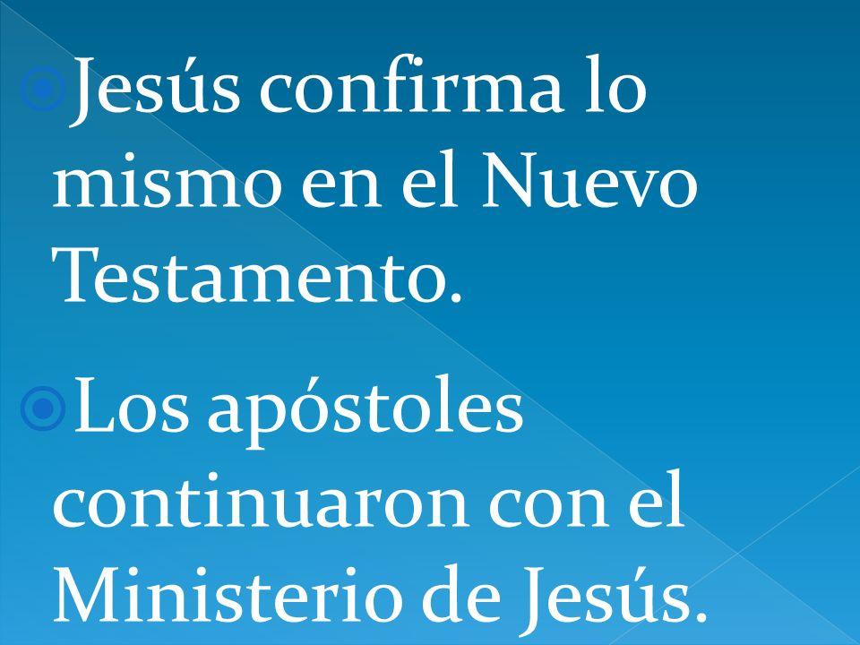 Jesús confirma lo mismo en el Nuevo Testamento.