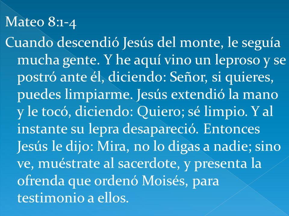 Mateo 8:1-4 Cuando descendió Jesús del monte, le seguía mucha gente