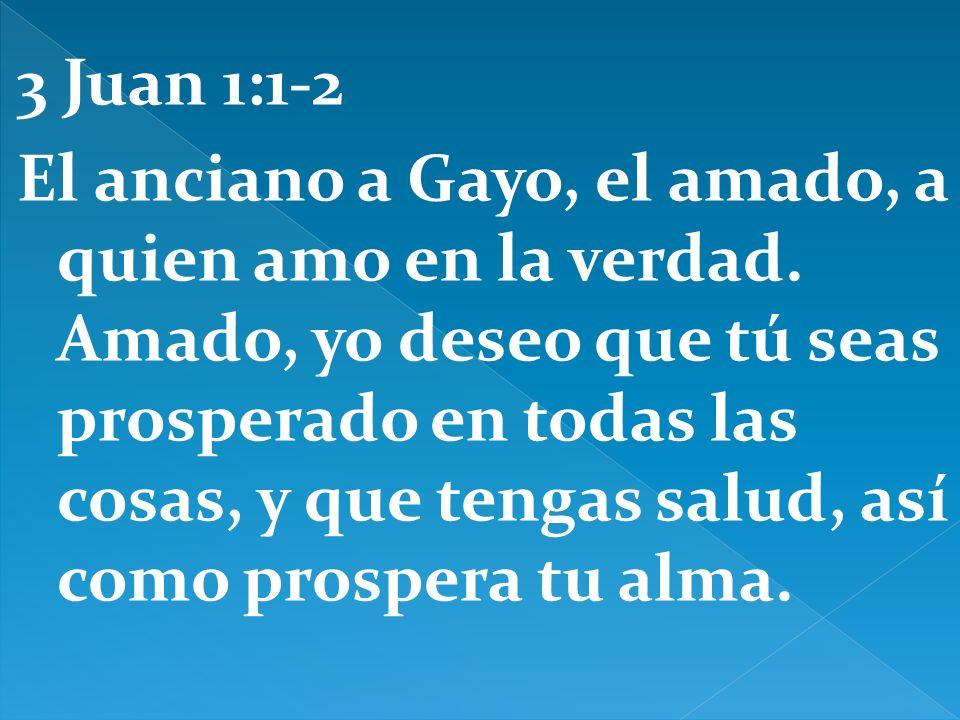 3 Juan 1:1-2 El anciano a Gayo, el amado, a quien amo en la verdad