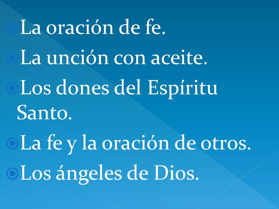 La oración de fe. La unción con aceite. Los dones del Espíritu Santo. La fe y la oración de otros.