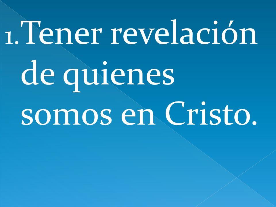 Tener revelación de quienes somos en Cristo.