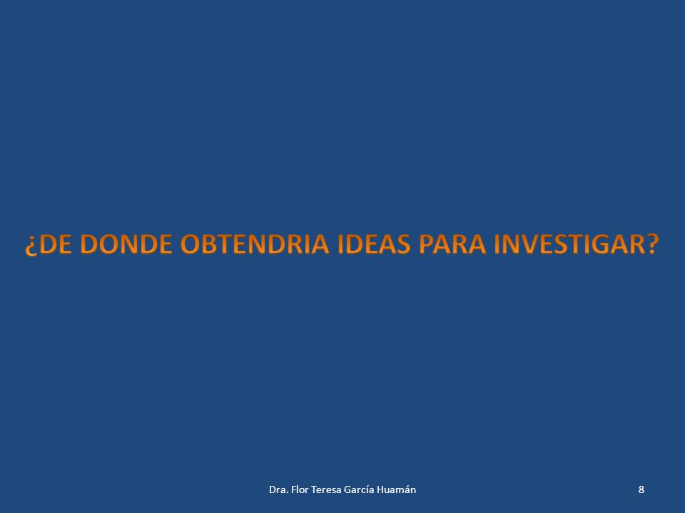 ¿DE DONDE OBTENDRIA IDEAS PARA INVESTIGAR