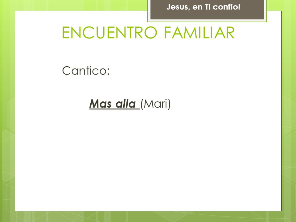 Jesus, en Ti confio! ENCUENTRO FAMILIAR Cantico: Mas alla (Mari)