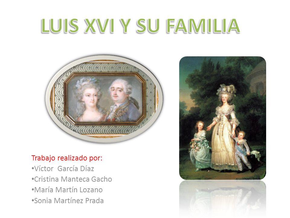 LUIS XVI Y SU FAMILIA Trabajo realizado por: Víctor García Díaz