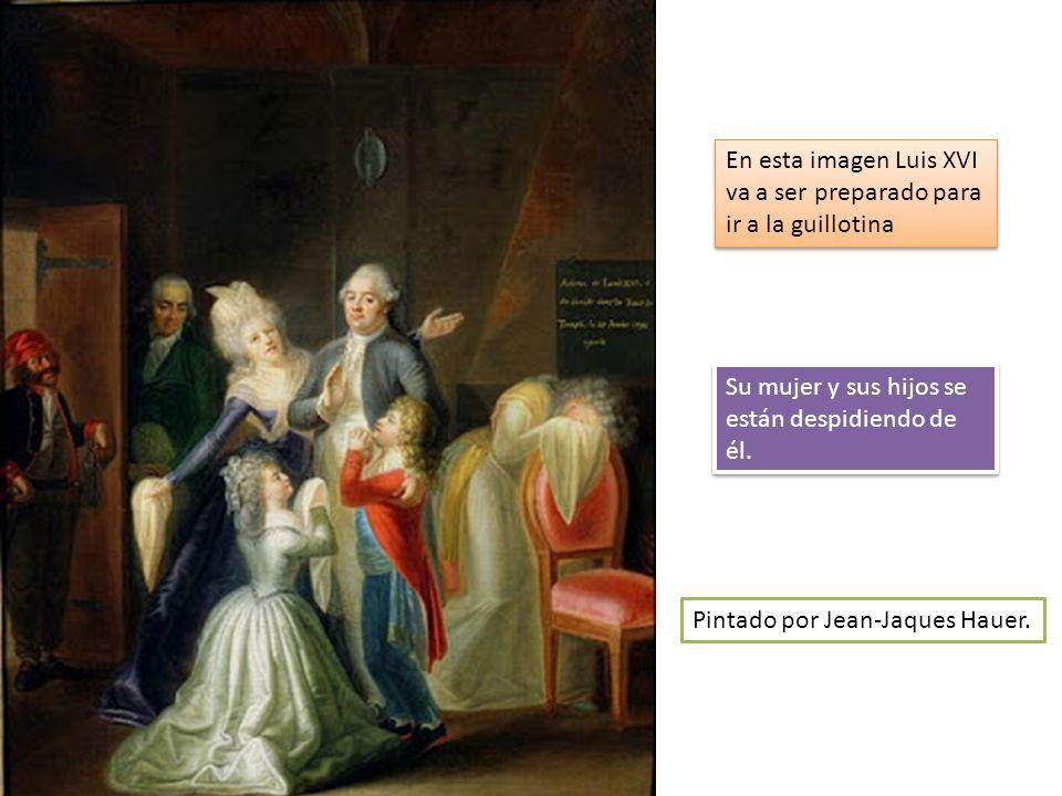 En esta imagen Luis XVI va a ser preparado para ir a la guillotina