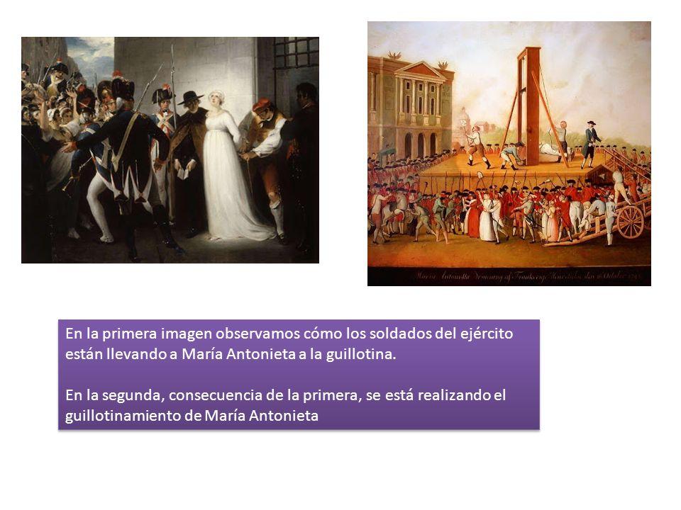 En la primera imagen observamos cómo los soldados del ejército están llevando a María Antonieta a la guillotina.