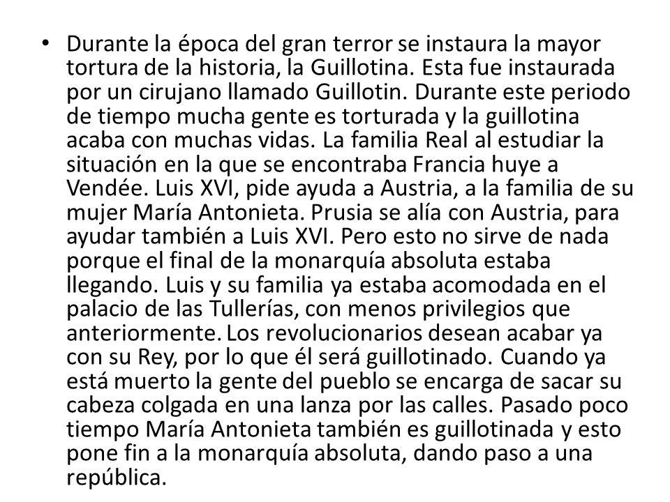 Durante la época del gran terror se instaura la mayor tortura de la historia, la Guillotina.