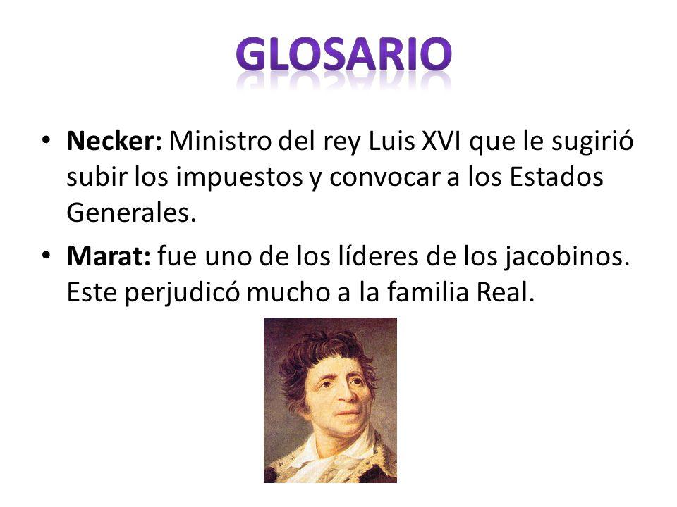 glosario Necker: Ministro del rey Luis XVI que le sugirió subir los impuestos y convocar a los Estados Generales.