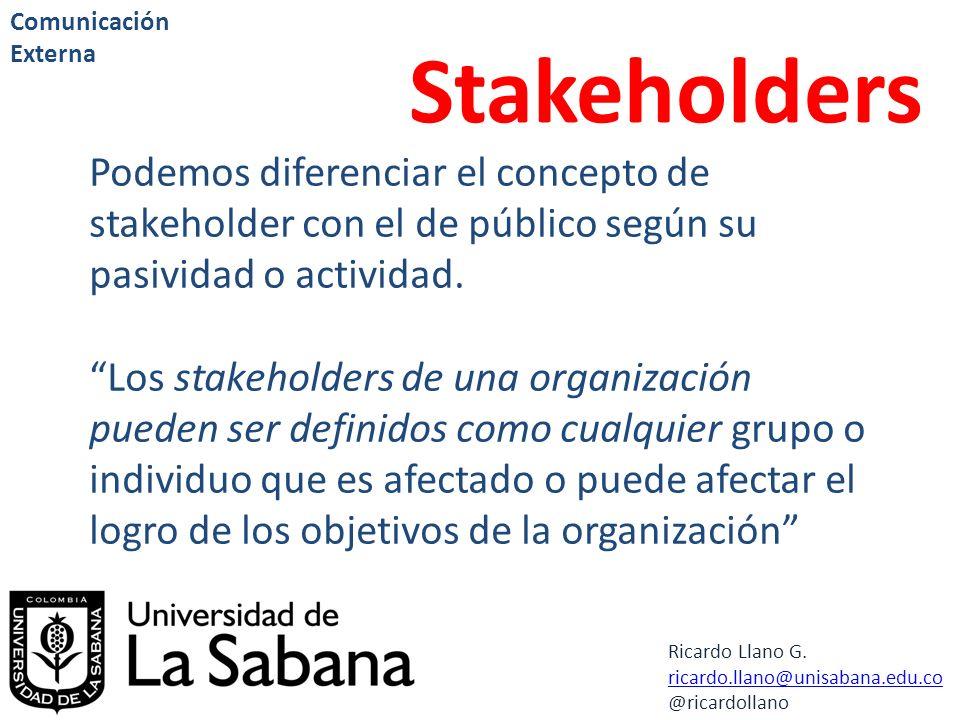 Comunicación Externa Stakeholders. Podemos diferenciar el concepto de stakeholder con el de público según su pasividad o actividad.