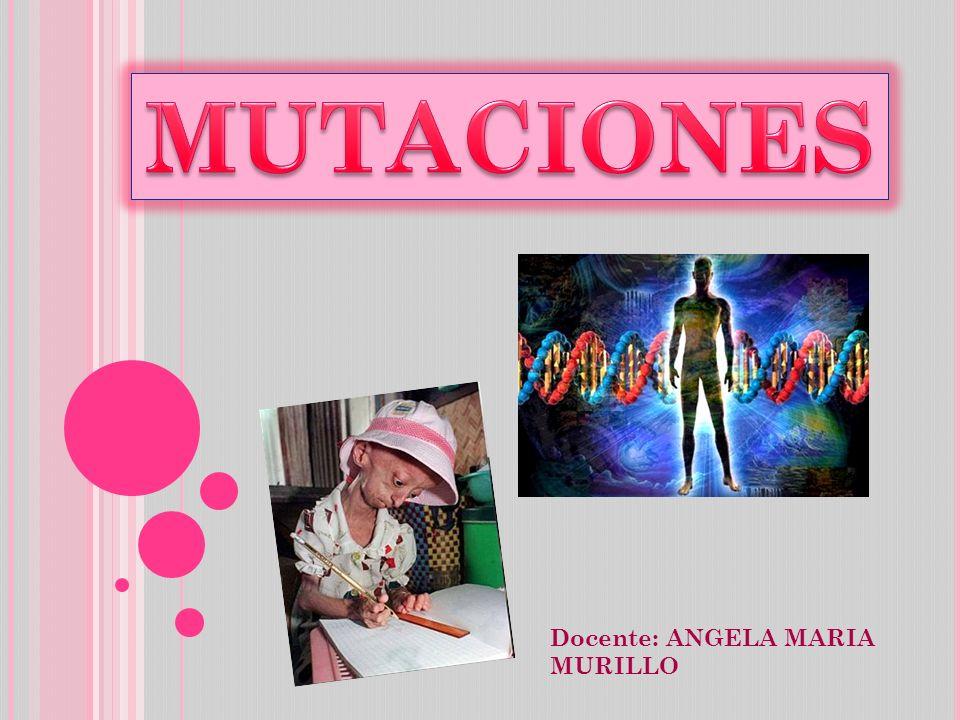MUTACIONES Docente: ANGELA MARIA MURILLO
