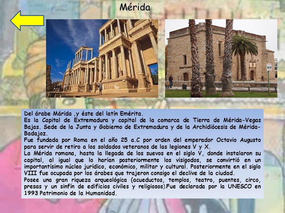 Mérida Del árabe Márida ,y éste del latín Emérita.