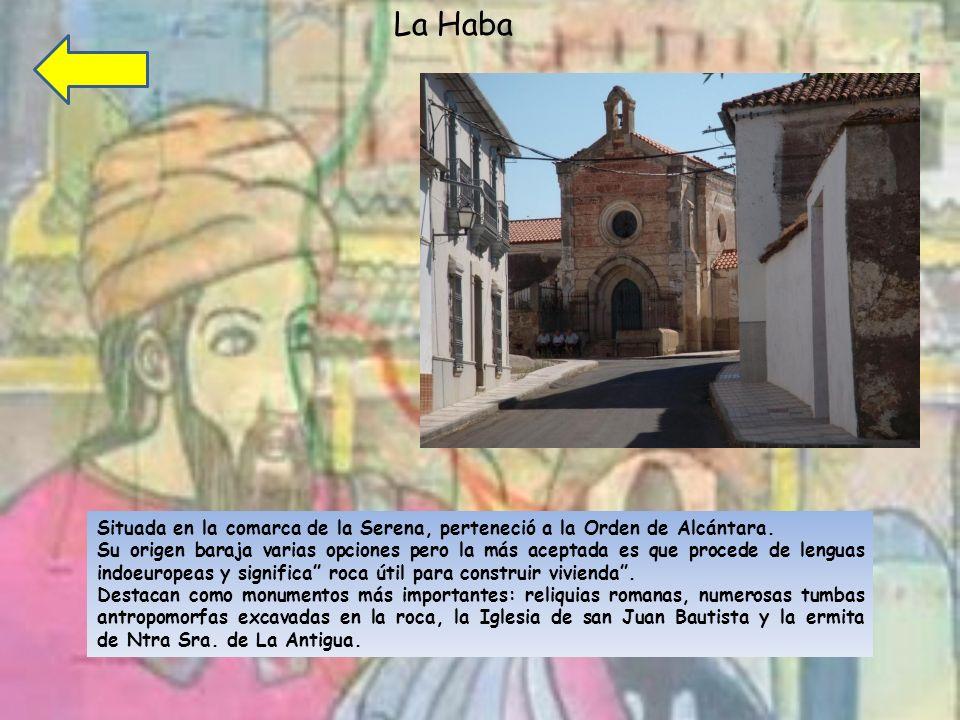 La Haba Situada en la comarca de la Serena, perteneció a la Orden de Alcántara.