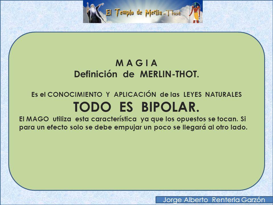 TODO ES BIPOLAR. M A G I A Definición de MERLIN-THOT.
