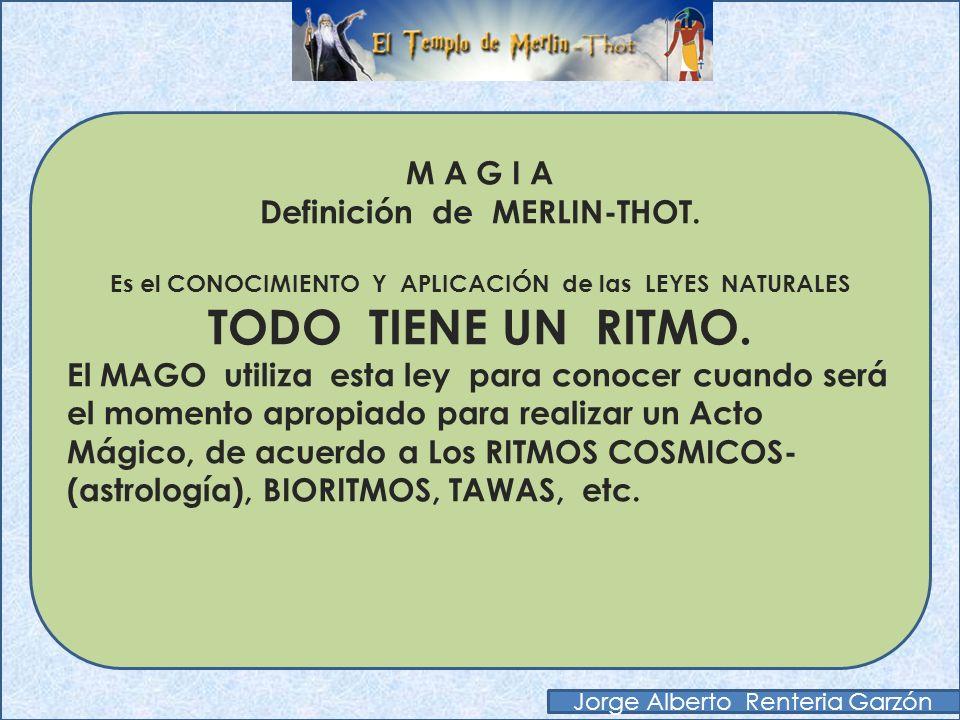 TODO TIENE UN RITMO. M A G I A Definición de MERLIN-THOT.